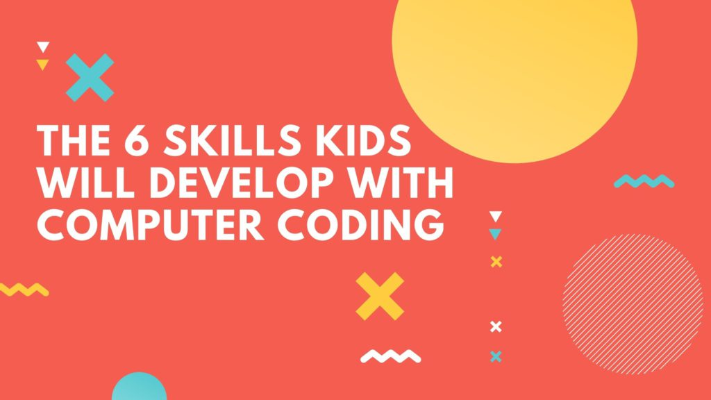 The 6 Skills Kids Will Develop with Computer Coding